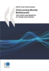 OECD Trade Policy Studies Overcoming Border Bottlenecks The Costs and Benefits of Trade Facilitation - eBook