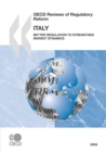 OECD Reviews of Regulatory Reform: Italy 2009 Better Regulation to Strengthen Market Dynamics - eBook