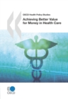 OECD Health Policy Studies Achieving Better Value for Money in Health Care - eBook