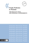 Trade Policies in Russia The Role of Local and Regional Governments - eBook