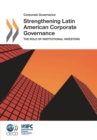 Corporate Governance Strengthening Latin American Corporate Governance The Role of Institutional Investors - eBook