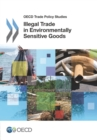 OECD Trade Policy Studies Illegal Trade in Environmentally Sensitive Goods - eBook