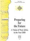Preparing for the Future - A Vision of West Africa in the Year 2020 West Africa Long-Term Perspective Study - eBook