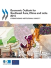 Economic Outlook for Southeast Asia, China and India 2015 Strengthening Institutional Capacity - eBook