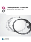 Tackling Harmful Alcohol Use Economics and Public Health Policy - eBook