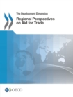 The Development Dimension Regional Perspectives on Aid for Trade - eBook