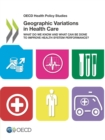 OECD Health Policy Studies Geographic Variations in Health Care What Do We Know and What Can Be Done to Improve Health System Performance? - eBook