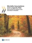 Mortality Assumptions and Longevity Risk Implications for pension funds and annuity providers - eBook