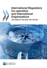 International Regulatory Co-operation and International Organisations The Cases of the OECD and the IMO - eBook