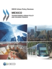 OECD Urban Policy Reviews: Mexico 2015 Transforming Urban Policy and Housing Finance - eBook