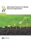 Alternative Futures for Global Food and Agriculture - eBook