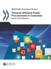 OECD Public Governance Reviews Towards Efficient Public Procurement in Colombia Making the Difference - eBook