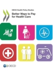 OECD Health Policy Studies Better Ways to Pay for Health Care - eBook