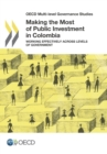 OECD Multi-level Governance Studies Making the Most of Public Investment in Colombia Working Effectively across Levels of Government - eBook