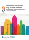 OECD Reviews on Local Job Creation City of Talent Montreal An Action Plan for Boosting Employment, Innovation and Skills - eBook