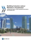 Building Inclusive Labour Markets in Kazakhstan A Focus on Youth, Older Workers and People with Disabilities - eBook