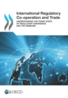 International Regulatory Co-operation and Trade Understanding the Trade Costs of Regulatory Divergence and the Remedies - eBook