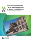 OECD Public Governance Reviews OECD Integrity Review of Nuevo Leon, Mexico Sustaining Integrity Reforms - eBook