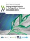 Green Finance and Investment Energy Subsidy Reform in the Republic of Moldova Energy Affordability, Fiscal and Environmental Impacts - eBook