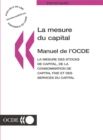 La Mesure du Capital -- Manuel de l'OCDE La mesure des stocks de capital, de la consommation de capital fixe et des services du capital - eBook