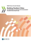 OECD Green Growth Studies Building Resilient Cities An Assessment of Disaster Risk Management Policies in Southeast Asia - eBook