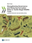 Illicit Trade Strengthening Governance and Reducing Corruption Risks to Tackle Illegal Wildlife Trade Lessons from East and Southern Africa - eBook