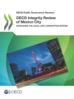 OECD Public Governance Reviews OECD Integrity Review of Mexico City Upgrading the Local Anti-corruption System - eBook