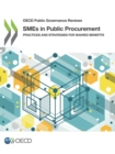 OECD Public Governance Reviews SMEs in Public Procurement Practices and Strategies for Shared Benefits - eBook