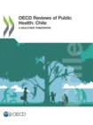 OECD Reviews of Public Health: Chile A Healthier Tomorrow - eBook