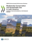 OECD Environmental Performance Reviews Biodiversity Conservation and Sustainable Use in Latin America Evidence from Environmental Performance Reviews - eBook