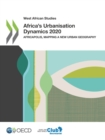 West African Studies Africa's Urbanisation Dynamics 2020 Africapolis, Mapping a New Urban Geography - eBook