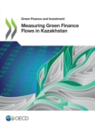 Green Finance and Investment Measuring Green Finance Flows in Kazakhstan - eBook