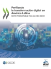 Perfilando la transformacion digital en America Latina Mayor productividad para una vida mejor - eBook