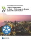 OECD Digital Government Studies Digital Government in Chile - A Strategy to Enable Digital Transformation - eBook