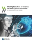 The Digitalisation of Science, Technology and Innovation Key Developments and Policies - eBook