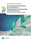 Green Finance and Investment Sustainable Infrastructure for Low-Carbon Development in Central Asia and the Caucasus Hotspot Analysis and Needs Assessment - eBook