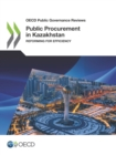 OECD Public Governance Reviews Public Procurement in Kazakhstan Reforming for Efficiency - eBook