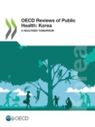 OECD Reviews of Public Health: Korea A Healthier Tomorrow - eBook