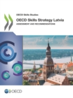 OECD Skills Studies OECD Skills Strategy Latvia Assessment and Recommendations - eBook