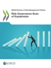 OECD Reviews of Risk Management Policies Risk Governance Scan of Kazakhstan - eBook