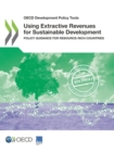 OECD Development Policy Tools Using Extractive Revenues for Sustainable Development Policy Guidance for Resource-rich Countries - eBook