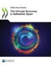 OECD Urban Studies The Circular Economy in Valladolid, Spain - eBook