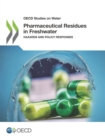 OECD Studies on Water Pharmaceutical Residues in Freshwater Hazards and Policy Responses - eBook