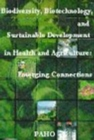 Biodiversity, Biotechnology and Sustainable Development in Health and Agriculture : Emerging Connections - Book