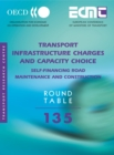 ECMT Round Tables Transport Infrastructure Charges and Capacity Choice Self-financing Road Maintenance and Construction - eBook