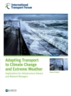 ITF Research Reports Adapting Transport to Climate Change and Extreme Weather Implications for Infrastructure Owners and Network Managers - eBook