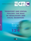 ECMT Round Tables Transport and Spatial Policies The Role of Regulatory and Fiscal Incentives - eBook