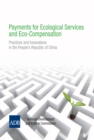 Payments for Ecological Services and Eco-Compensation : Practices and Innovations in the People's Republic of China - eBook