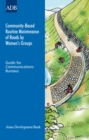Community-Based Routine Maintenance of Roads by Women's Groups : Guide for Communications Bureaus - eBook