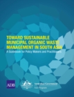 Toward Sustainable Municipal Organic Waste Management in South Asia : A Guidebook for Policy Makers and Practitioners - eBook